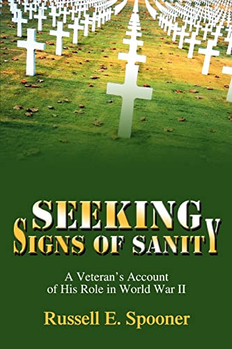 9780595356157: Seeking Signs of Sanity: A Veteran's Account of His Role in World War II