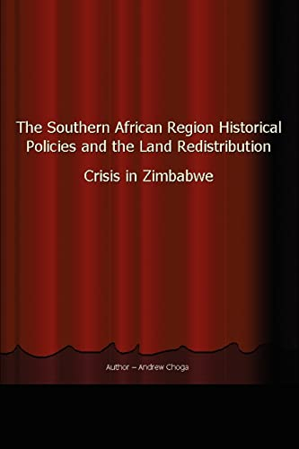 The Southern African Region Historical Policies and the Land Redistribution Crisis in Zimbabwe: ...