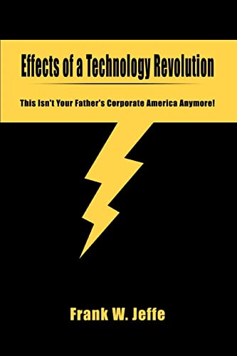 Effects of a Technology Revolution This Isnt Your Fathers Corporate America Anymore: Frank Jeffe