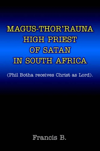 9780595357093: Magus-Thor'rauna High Priest of Satan in South Africa: (Phil Botha receives Christ as Lord).