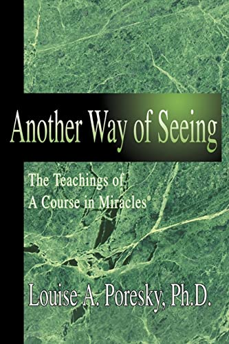 Another Way of Seeing: The Teachings of: Louise A Poresky