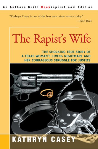 9780595357758: The Rapist's Wife: The Shocking True Story of a Texas Woman's Living Nightmare and Her Courageous Struggle for Justice
