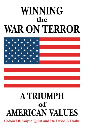 Winning the War on Terror: A Triumph of American Values: Quist, Colonel B Wayne, and Quist, B Wayne...