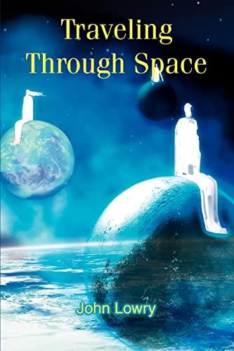 Traveling Through Space (Paperback): John G Lowry