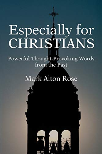 Especially for CHRISTIANS Powerful Thought-Provoking Words from the Past: Mark Rose