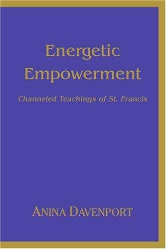 9780595358533: Energetic Empowerment: Channeled Teachings of St. Francis