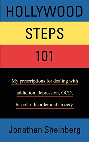 9780595358649: Hollywood Steps 101: My prescriptions for dealing with addiction, depression, OCD, bi-polar disorder and anxiety.