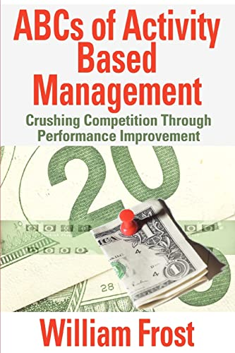 9780595358717: ABCs of Activity Based Management: Crushing Competition Through Performance Improvement