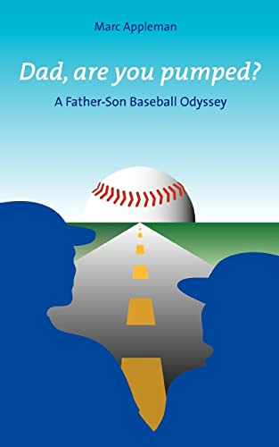 9780595358908: Dad, Are You Pumped?: A Father-Son Baseball Odyssey