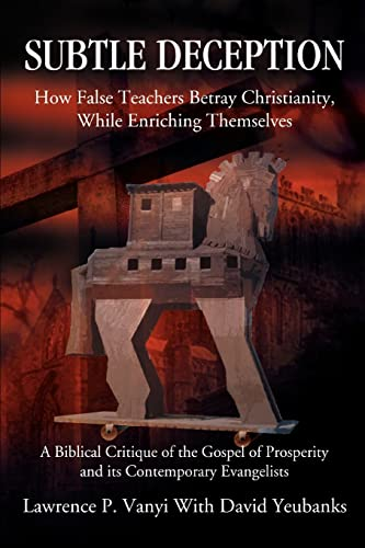 9780595358960: Subtle Deception: How False Teachers Betray Christianity, While Enriching Themselves