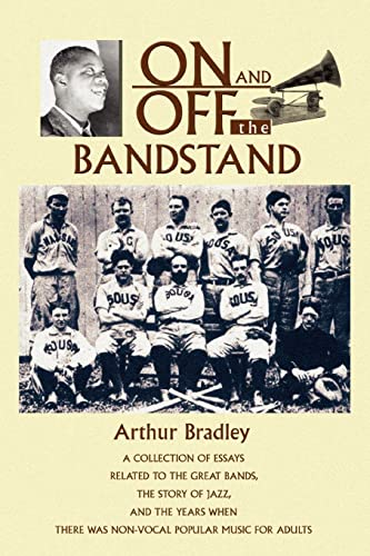 9780595359073: On and Off the Bandstand: A collection of essays related to the great bands, the story of jazz, and the years when there was non-vocal popular music for adults