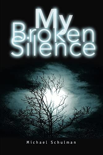 My Broken Silence (0595360734) by Michael Schulman