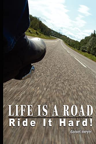 9780595360819: Life Is a Road, Ride It Hard!