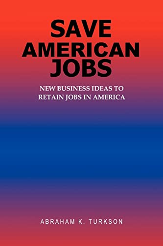 Save American Jobs: New Business Ideas to: Abraham K Turkson