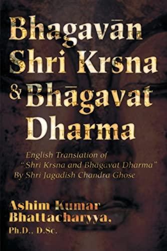 Bhagavan Shri Krsna Bhagavat Dharma: English Translation: Ashim Kumar Bhattacharyya