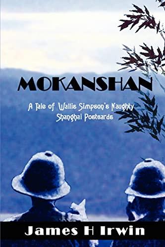 9780595362011: Mokanshan: A Tale of Wallis Simpson's Naughty Shanghai Postcards