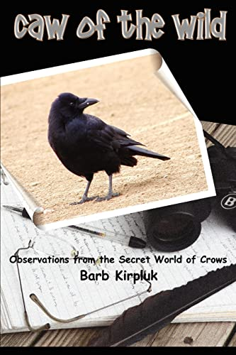 9780595362684: Caw of the Wild: Observations from the Secret World of Crows