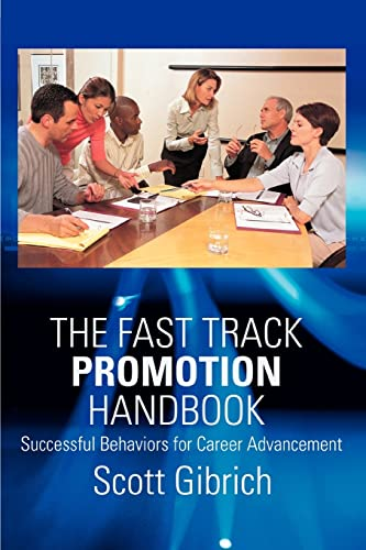 The Fast Track Promotion Handbook Successful Behaviors for Career Advancement: Scott Gibrich