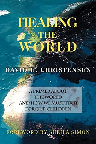 9780595363865: Healing the World: A Primer About the World and How We Must Fix it for Our Children