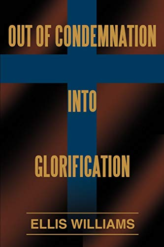 9780595363940: Out of Condemnation Into Glorification