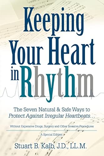 9780595364503: Keeping Your Heart in Rhythm: The Seven Natural & Safe Ways to Protect Against Irregular Heartbeats...