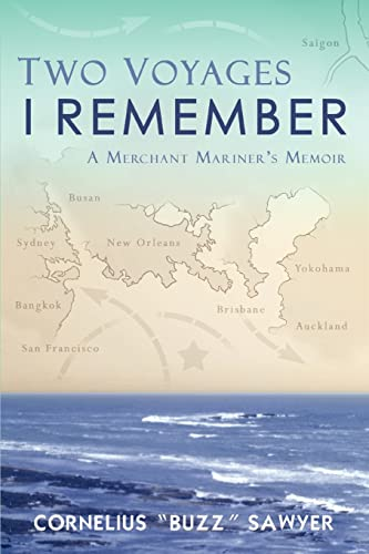 Two Voyages I Remember A Merchant Mariner's Memoir: Sawyer, Cornelius