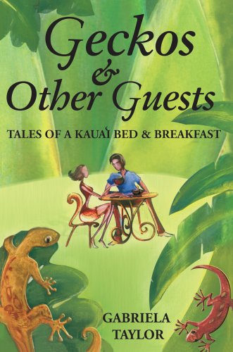 Geckos & Other Guests: Tales of a Kaua'i Bed & Breakfast: Taylor, Gabriela