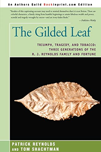 9780595366583: The Gilded Leaf: Triumph, Tragedy, and Tobacco: Three Generations of the R. J. Reynolds Family and Fortune
