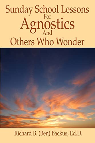 9780595367092: Sunday School Lessons For Agnostics And Others Who Wonder