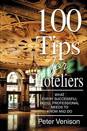 9780595367269: 100 Tips for Hoteliers: What Every Successful Hotel Professional Needs to Know and Do