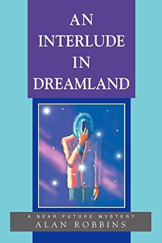 9780595368587: An Interlude In Dreamland: A Near Future Mystery