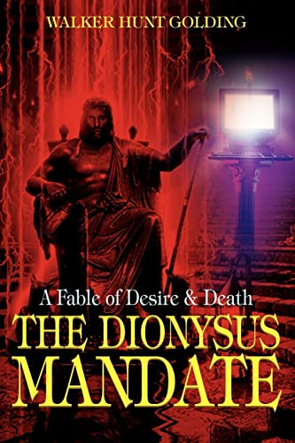 The Dionysus Mandate A Fable of Desire Death: Walker Golding