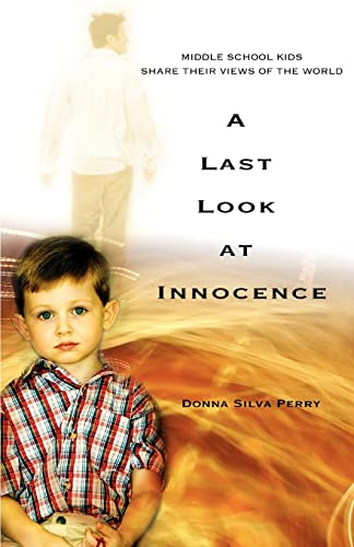 9780595368983: A Last Look at Innocence: Middle School Kids Share Their Views of the World