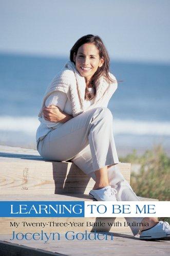 Learning to Be Me: My Twenty-Three-Year Battle with Bulimia: Jocelyn Golden