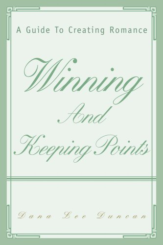 9780595369256: Winning and Keeping Points: A Guide to Creating Romance