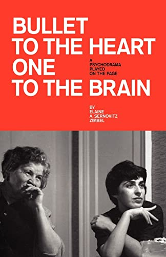 Bullet to the Heart One to the Brain: A PSYCHODRAMA PLAYED ON THE PAGE