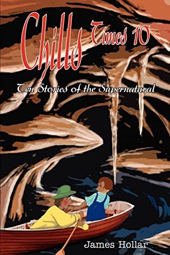 Chills Times 10: Ten Stories of the Supernatural: James Hollar