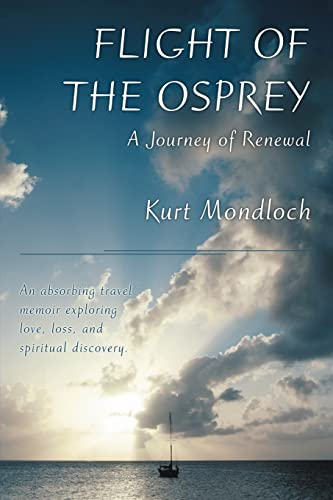 Flight of the Osprey: A Journey of Renewal: Kurt Mondloch