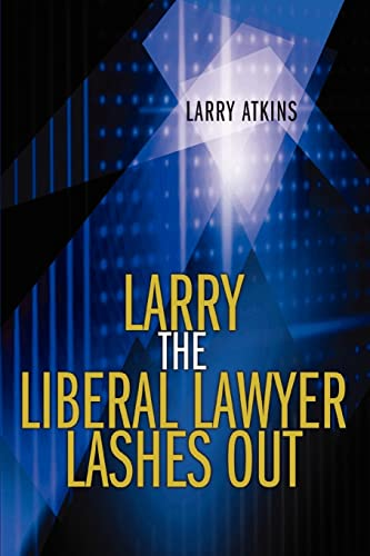 Larry the Liberal Lawyer Lashes Out: Larry Atkins