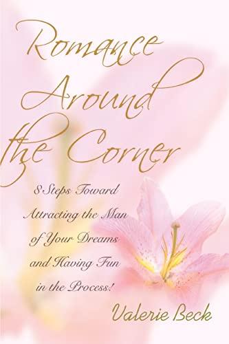 Romance Around the Corner: 8 Steps Toward: Valerie Beck