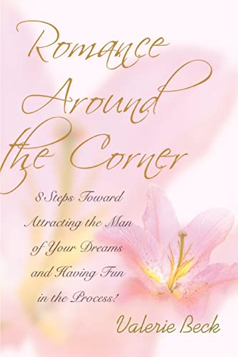Romance Around the Corner 8 Steps Toward Attracting the Man of Your Dreams and Having Fun in the ...