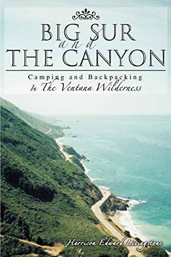9780595371563: Big Sur and the Canyon: Camping and Backpacking In The Ventana Wilderness