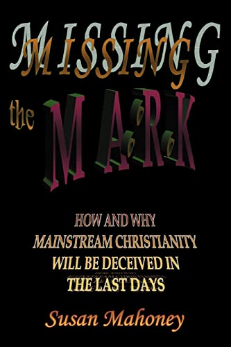 Missing the Mark: How and Why Mainstream Christianity Will Be Deceived in the Last Days: Susan ...