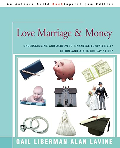 9780595372577: Love Marriage & Money: Understanding and Achieving Financial Compatibility Before--and After--You Say