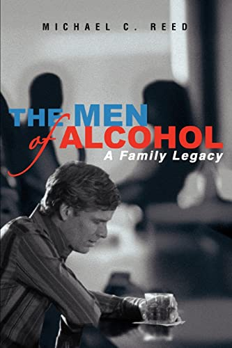 9780595372706: THE MEN OF ALCOHOL: A Family Legacy
