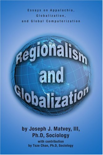 appalachia computerization essay global globalization globalization regionalism Regionalism and globalization is a study in systems of patterned regularities whether it's the continuation and persistence of poverty in the appalachian region or rapid technological or cultural change in the global arena, author joseph j matvey iii seeks to provide a framework for understanding these social phenomenons.