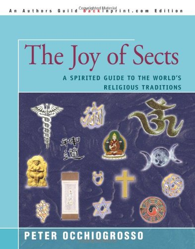 9780595373925: The Joy of Sects: A Spirited Guide to the World's Religious Traditions