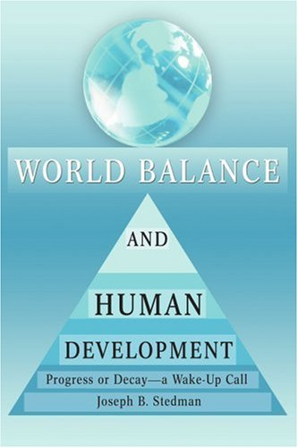 9780595374137: World Balance and Human Development: Progress or Decay--a Wake-Up Call