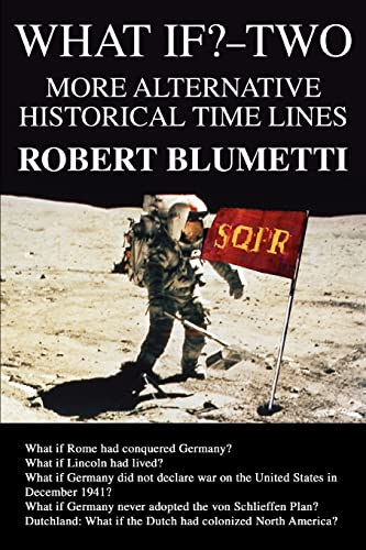 What If-Two More Alternative Historical Time Lines: Robert Blumetti