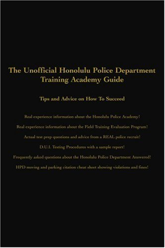 9780595375004: The Unofficial Honolulu Police Department Training Academy Guide: Tips and Advice on How To Succeed